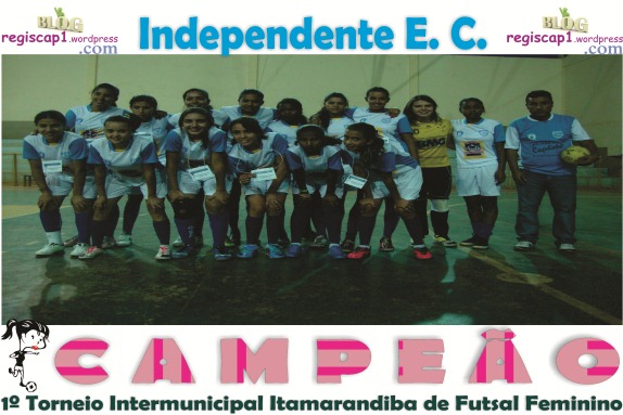 Independente Campeão Futsal Feminino - Blog RegisCap1